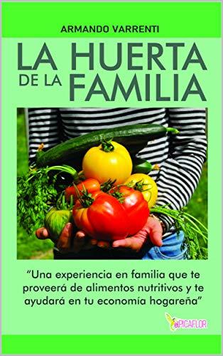 LA HUERTA DE LA FAMILIA: Una experiencia en familia que te proveerá de alimentos nutritivos y te ayudará en tu economía hogareña