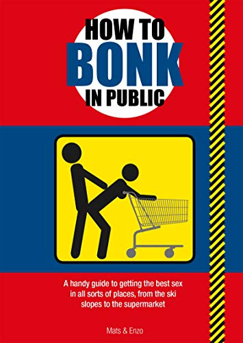 How to Bonk in Public: A handy guide to getting the best sex in all sorts of places