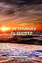 """BE DETERMINED TO SUCCEED: Inspirational, Motivational, Positive Notebook. A Daily Goal Setting Planner  The perfect tool  to plan out  and accomplish ... daily tasks      (120  pages , blank )(6x9"""")"""