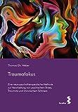 Traumafokus: Eine neuropsychotherapeutische Methode zur Verarbeitung von psychischem Stress, Traumata und chronischem Schmerz - Thomas Ch. Weber