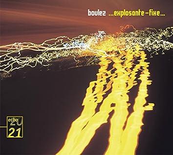 Boulez: ... Explosante-fixe...