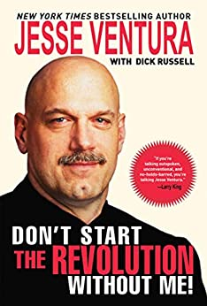 Don't Start the Revolution Without Me! by [Jesse Ventura]