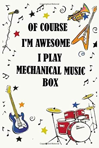 Of course i'm awesome i play MECHANICAL MUSIC BOX: Blank Lined Journal Notebook, Funny MECHANICAL MUSIC BOX Notebook, MECHANICAL MUSIC BOX notebook, ... MECHANICAL MUSIC BOX lovers, MECHANICAL MU