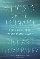 Ghosts of the Tsunami: Death and Life in Japan's Disaster Zone