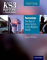 Ks3 History by Aaron Wilkes: Terrorism: The Rise of Terror Tactics in the Modern World Student Book (Depth Study) by Aaron Wilkes(2010-06-22)