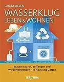 Wasserklug leben & wohnen: Wasser sparen, auffangen und wiederwerwenden - in Haus und Garten