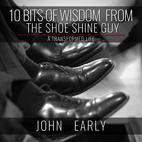10 Bits of Wisdom from the Shoe Shine Guy: A Transformed Life cover art