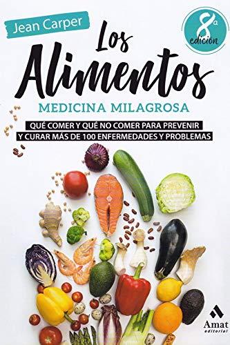 Los alimentos, medicina milagrosa: Qué comer y qué no comer para prevenir y curar más de 100 enfermedades y problemas