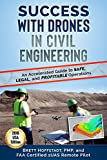 Success with Drones in Civil Engineering: An Accelerated Guide to Safe, Legal, and Profitable Operations (United States Book 2018) (English Edition)
