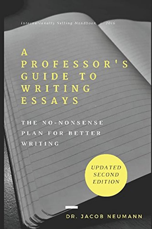 市長組み込む特派員A Professor's Guide to Writing Essays: The No-Nonsense Plan for Better Writing
