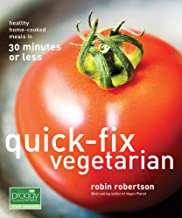 Quick-Fix Vegetarian: Healthy Home-Cooked Meals in 30 Minutes or Less (Quick-Fix Cooking Book 1)
