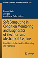 Soft Computing in Condition Monitoring and Diagnostics of Electrical and Mechanical Systems: Novel Methods for Condition Monitoring and Diagnostics (Advances in Intelligent Systems and Computing, 1096)