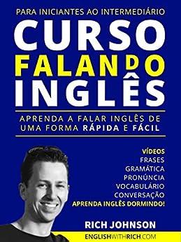 Curso Falando Inglês para Iniciantes ao Intermediário: Aprenda a Falar Inglês de uma forma Rápida e Fácil (Aprenda Inglês Dormindo) por [Rich Johnson, Douglas Kavaguti]