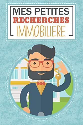 Mes petites recherches immobilières: Cahier de recherche immobilière pour investisseur à la recherche de la meilleur rentabilité | 6 x 9 pouces | 100 ... investisseurs immobilier ou agent immobilier