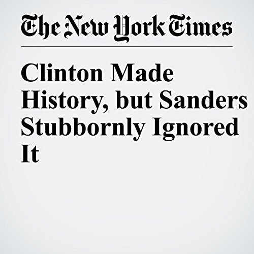 Clinton Made History, but Sanders Stubbornly Ignored It audiobook cover art