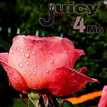 Juicy 4 Me