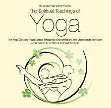 The Spiritual Teachings of Yoga: The Yoga Classics: Yoga Sutras, Bhagavad Gita (Selection), the Upanishads (Selection)