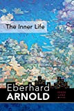 The Inner Life: Inner Land--A Guide into the Heart of the Gospel, Volume 1 (Eberhard Arnold Centennial Editions)