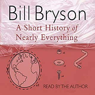 A Short History of Nearly Everything                   Written by:                                                                                                                                 Bill Bryson                               Narrated by:                                                                                                                                 Bill Bryson                      Length: 5 hrs and 48 mins     192 ratings     Overall 4.6