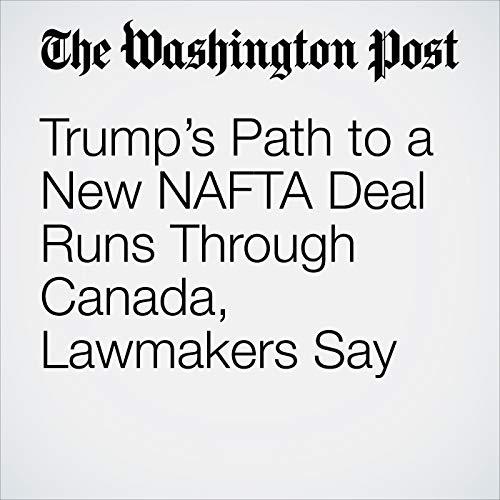 Trump's Path to a New NAFTA Deal Runs Through Canada, Lawmakers Say copertina