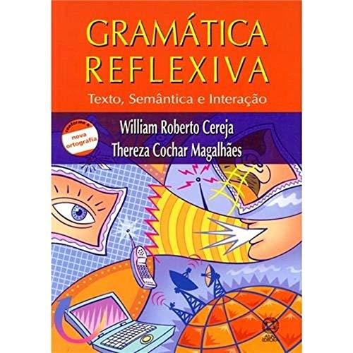 Gramática Reflexiva. Texto, Semântica E Interação - Volume Único