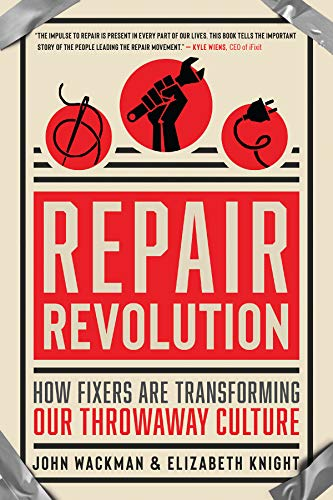 Compare Textbook Prices for Repair Revolution: How Fixers Are Transforming Our Throwaway Culture  ISBN 9781608686605 by Wackman, John,Knight, Elizabeth