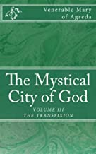 The Mystical City of God: The Divine History and Life of the Virgin Mother of God (Volume 3)