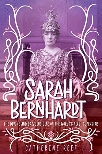Sarah Bernhardt: The Divine and Dazzling Life of the World's First Superstar (English Edition)