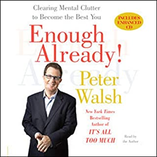 Enough Already!     Clearing Mental Clutter to Become the Best You              By:                                                                                                                                 Peter Walsh                               Narrated by:                                                                                                                                 Peter Walsh                      Length: 6 hrs and 18 mins     69 ratings     Overall 4.0