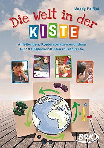 Die Welt in der Kiste: Anleitungen, Kopiervorlagen und Ideen für 13 Entdecker-Kisten in Kita & Co.: Anleitungen, Kopiervorlagen und Ideen für 12 Entdeckerkisten in Kita & Co.
