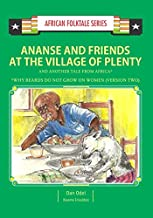Ananse and Friends at the Village of Plenty and Another Tale from Africa: Ghanaian and Nigerian Folktale (African Folktale Series (AFS))