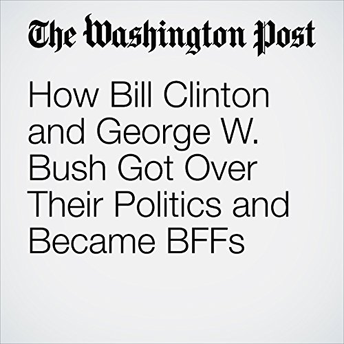 How Bill Clinton and George W. Bush Got Over Their Politics and Became BFFs audiobook cover art