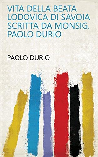 Vita della beata Lodovica di Savoia scritta da monsig. Paolo Durio (Italian Edition)
