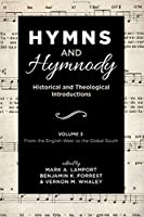 Hymns and Hymnody: Historical and Theological Introductions, Volume 3: From the English West to the Global South