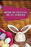 Menú de Pascua de la semana: Diario de Pascua, prepara tu Pascua y el menú para tu familia. Anote todas las experiencias culinarias