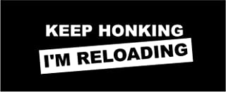 Epic Designs Keep honking I'm Reloading Decal Sticker Gun car Vinyl Color: White