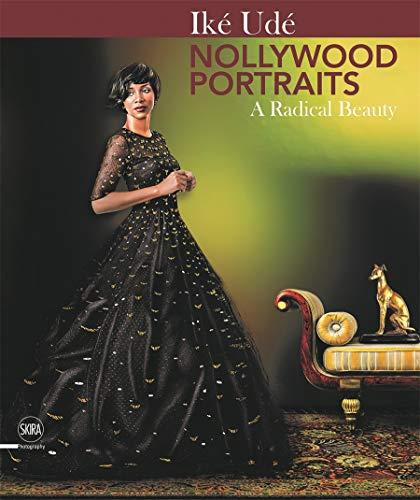 Iké Udé Nollywood Portraits: A Radical Beauty