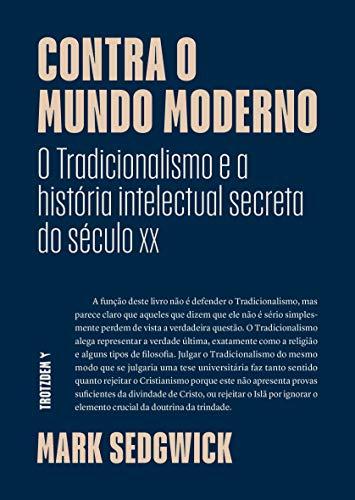 "Contra o Mundo moderno: ""O Tradicionalismo e a história intelectual secreta do século xx"""