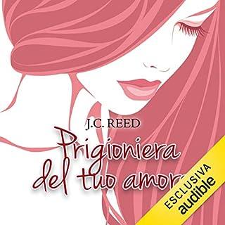 Prigioniera del tuo amore     Surrender your love 1              Di:                                                                                                                                 J. C. Reed                               Letto da:                                                                                                                                 Francesca Agostini                      Durata:  8 ore e 40 min     53 recensioni     Totali 3,8