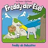 Freddy als Babysitter (Freddy der Esel 28) (Ein musikalisches Hörspiel)