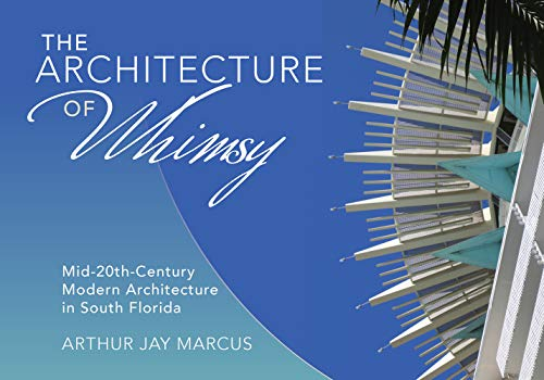 The Architecture of Whimsy: Mid-20th-Century Modern Architecture in South Florida