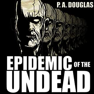 Epidemic of the Undead                   By:                                                                                                                                 P. A. Douglas                               Narrated by:                                                                                                                                 Sergei Burbank                      Length: 6 hrs and 48 mins     3 ratings     Overall 3.0
