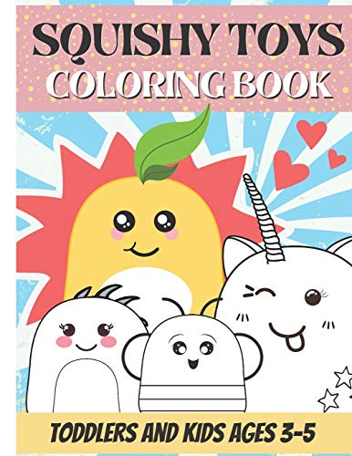 Squishy Toys Coloring Book: For Toddlers and Kids Ages 3-5 years ol