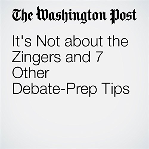 It's Not about the Zingers and 7 Other Debate-Prep Tips audiobook cover art