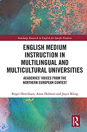 English Medium Instruction in Multilingual and Multicultural Universities: Academics' Voices from the Northern European Context (Routledge Research in English for Specific Purposes) (English Edition)