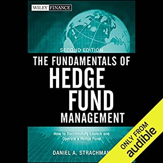 The Fundamentals of Hedge Fund Management, 2nd Edition                   By:                                                                                                                                 Daniel A. Strachman                               Narrated by:                                                                                                                                 Pete Larkin                      Length: 7 hrs and 1 min     75 ratings     Overall 4.3