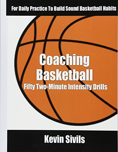 Coaching Basketball: 50 Two Minute Intensity Drills for Daily Basketball Practice to Build Sound Basketball Habits