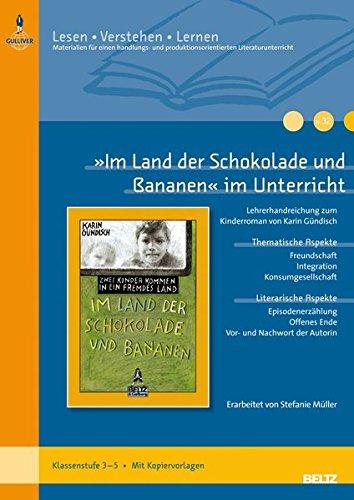 »Im Land der Schokolade und Bananen« im Unterricht: Lehrerhandreichung zum Kinderroman von Karin Gündisch (Klassenstufe 3–5, mit Kopiervorlagen) (Lesen - Verstehen - Lernen)