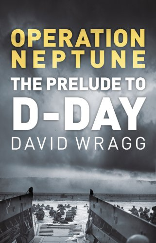 Operation Neptune: The Prelude to D-Day (English Edition)