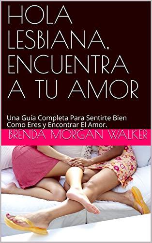 HOLA LESBIANA, ENCUENTRA A TU AMOR de Brenda Morgan Walker